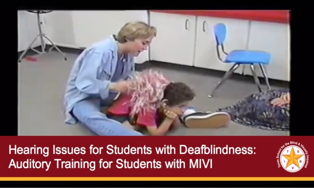 Hearing Issues for Students with Deafblindness: Auditory Training for Students with MIVI